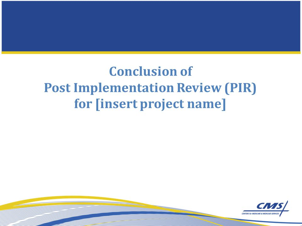 Conclusion of Post Implementation Review (PIR) for [insert project name]